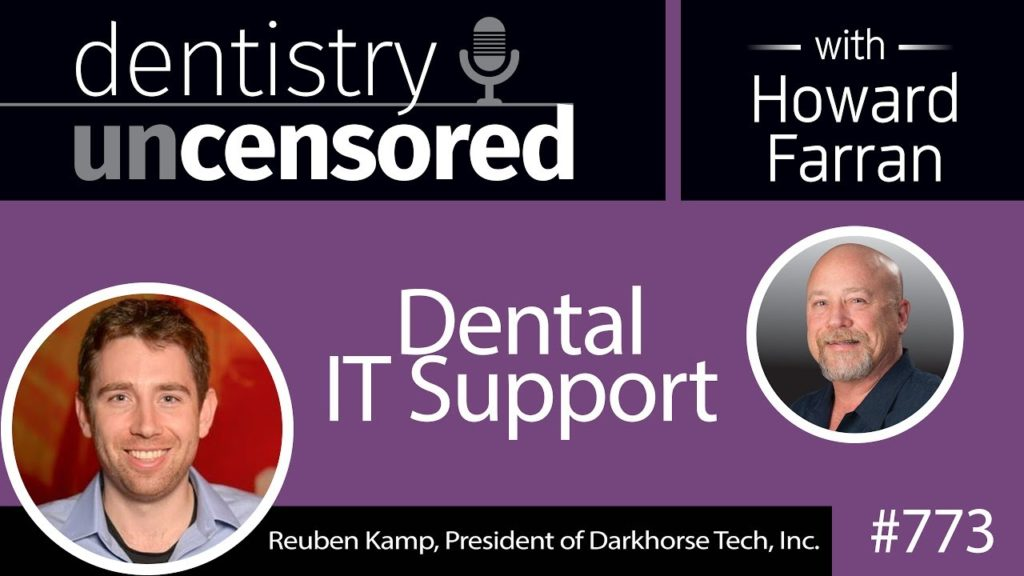 773 Dental IT Support with Reuben Kamp: Dentistry Uncensored with Howard Farran